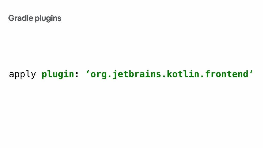 apply plugin: 'org.jetbrains.kotlin.frontend' G...