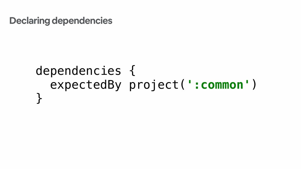dependencies { expectedBy project(':common') } ...