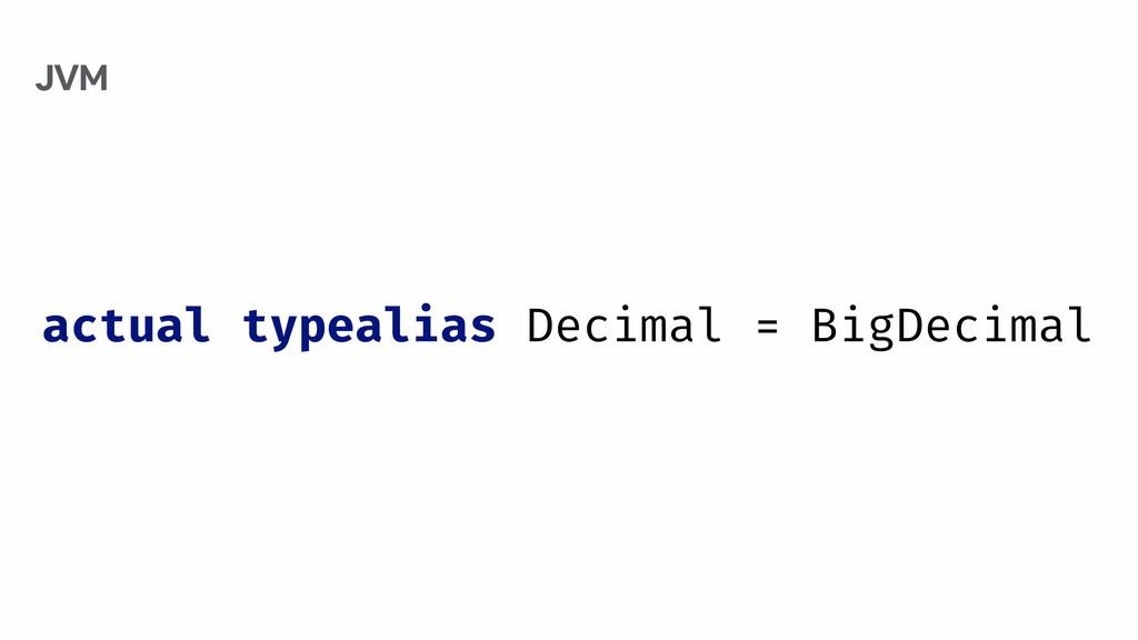 actual typealias Decimal = BigDecimal JVM