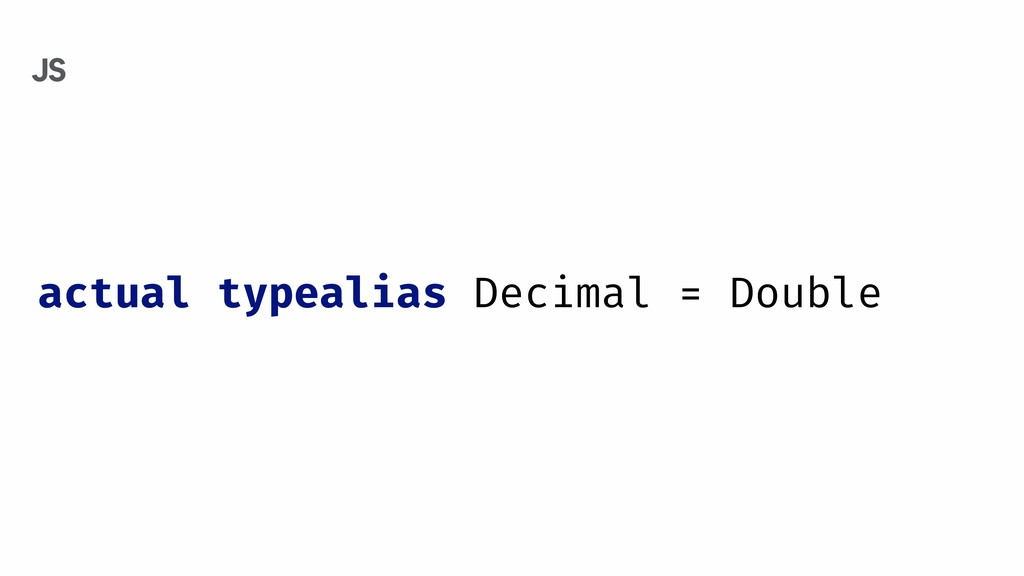 actual typealias Decimal = Double JS