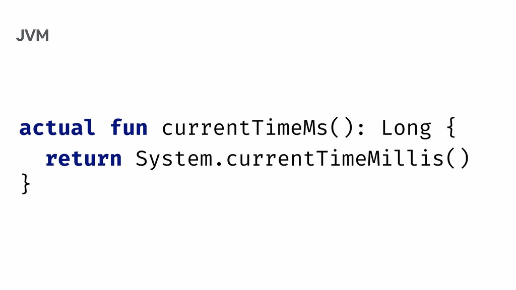 actual fun currentTimeMs(): Long { return Syste...