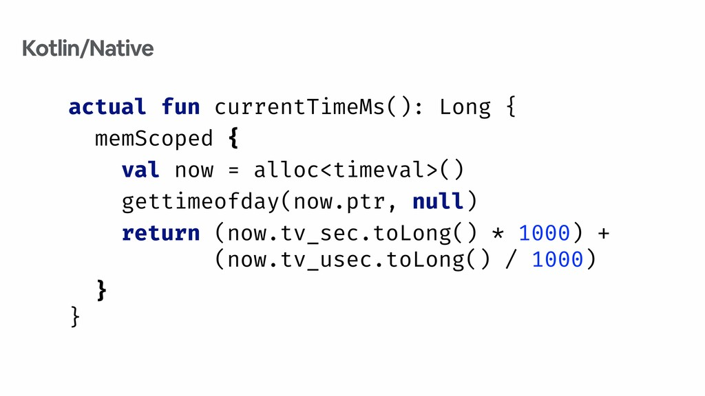 actual fun currentTimeMs(): Long { memScoped { ...