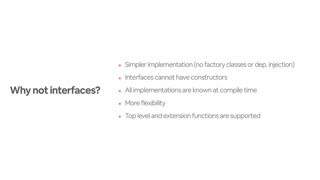 • Simpler implementation (no factory classes or...