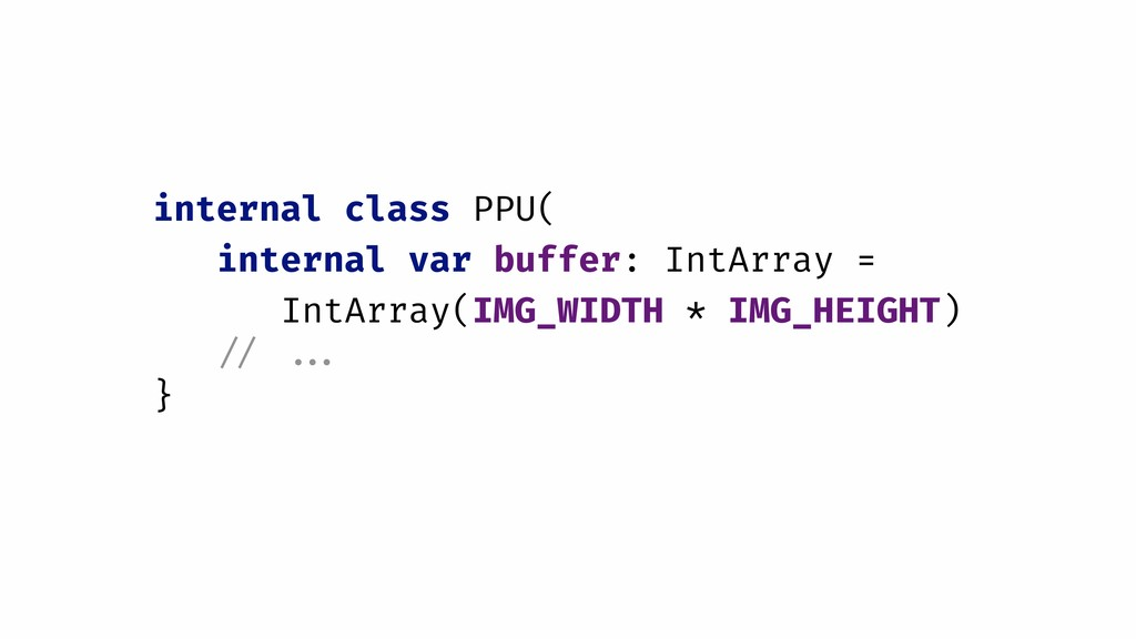 internal class PPU( internal var buffer: IntArr...