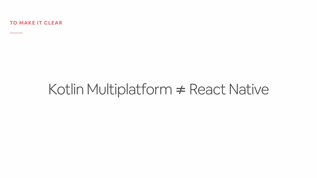 Kotlin Multiplatform ≠ React Native TO MAKE IT ...