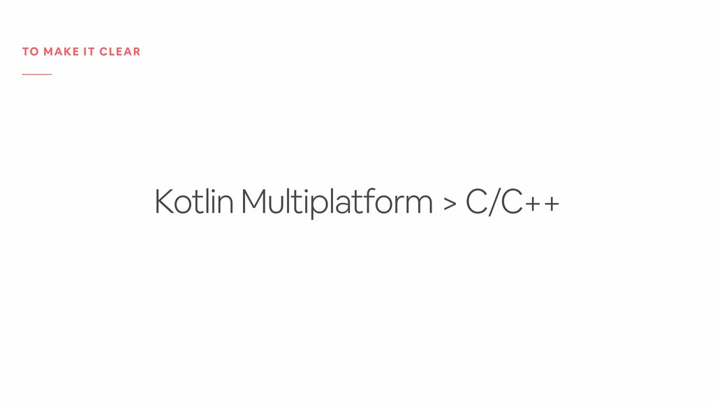 Kotlin Multiplatform > C/C++ TO MAKE IT CLEAR