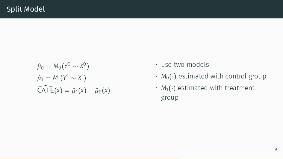 Split Model ˆ µ0 = M0(Y0 ∼ X0 ) ˆ µ1 = M1(Y1 ∼ ...
