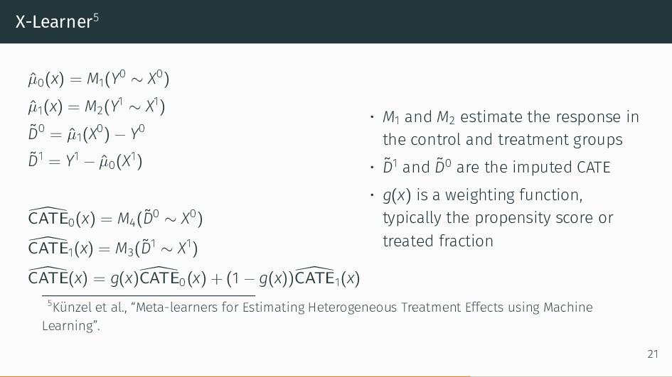 X-Learner5 ˆ µ0(x) = M1(Y0 ∼ X0 ) ˆ µ1(x) = M2(...