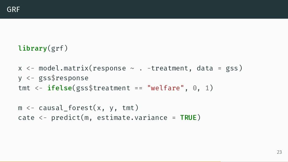 GRF library(grf) x <- model.matrix(response ~ ....
