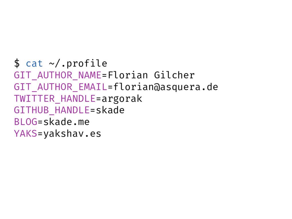 $ cat ~/.profile GIT_AUTHOR_NAME=Florian Gilche...