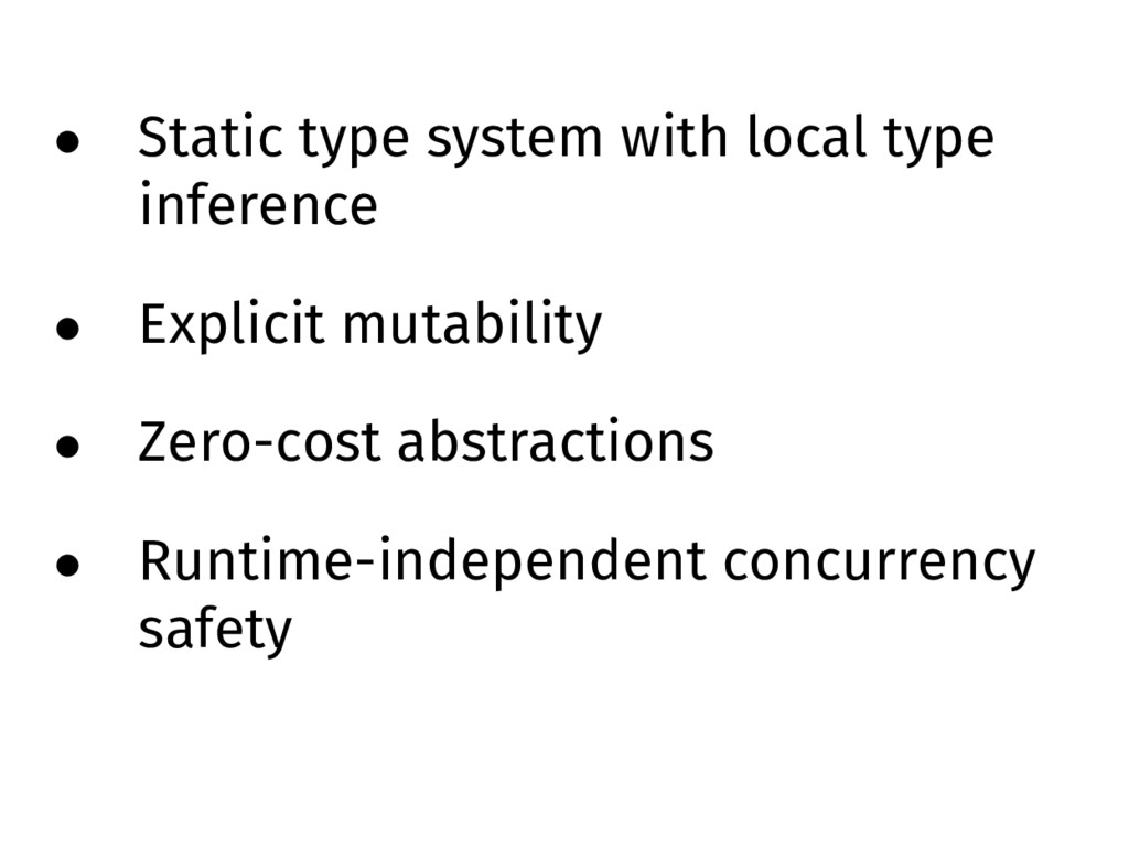 • Static type system with local type inference ...