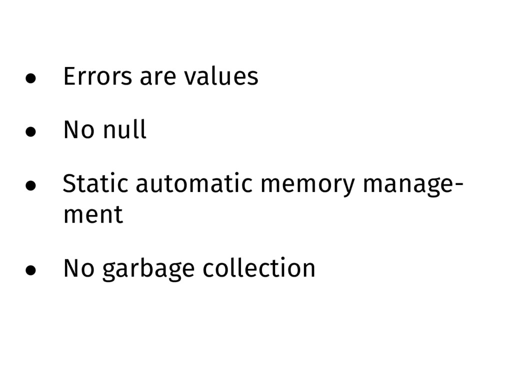 • Errors are values • No null • Static automati...