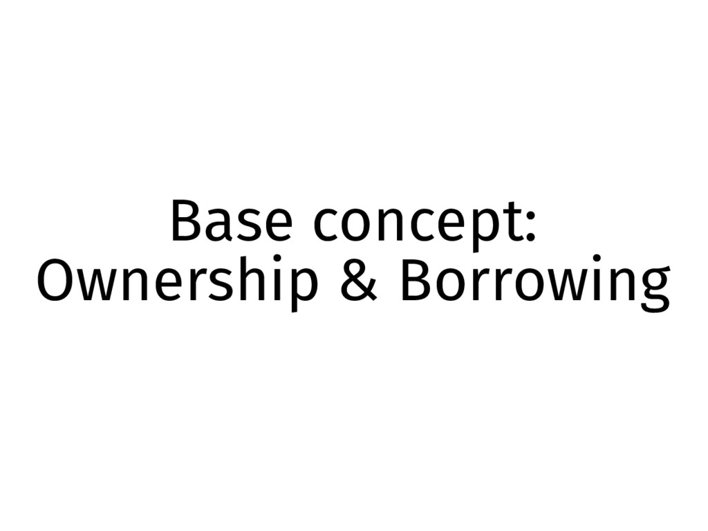 Base concept: Ownership & Borrowing