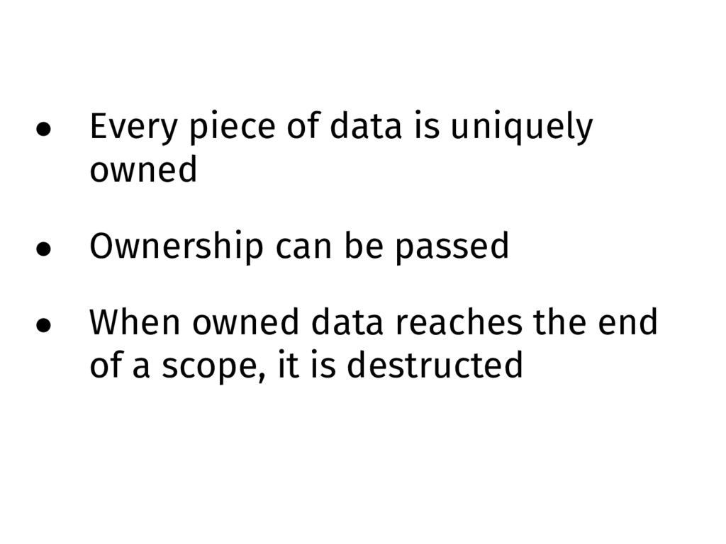 • Every piece of data is uniquely owned • Owner...