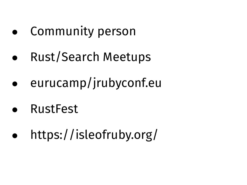 • Community person • Rust/Search Meetups • euru...