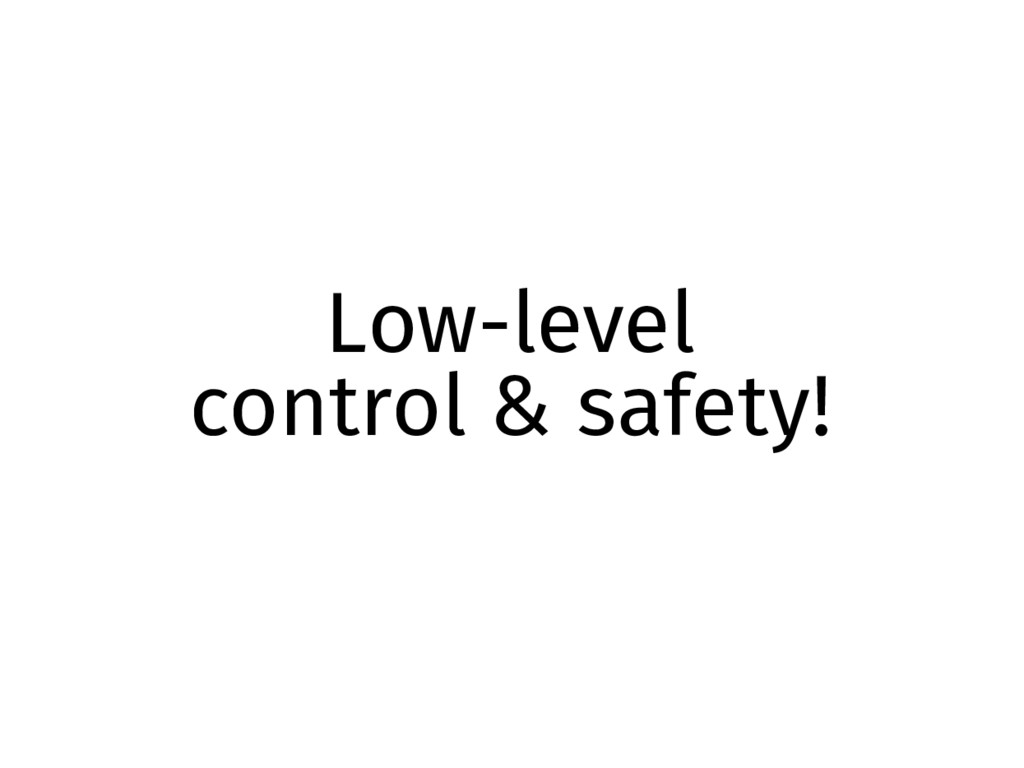 Low-level control & safety!
