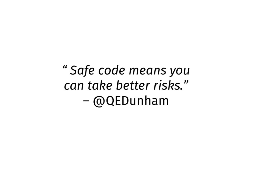 """ Safe code means you can take better risks."" –..."