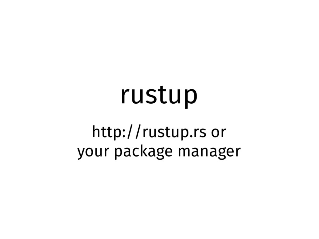 rustup http://rustup.rs or your package manager