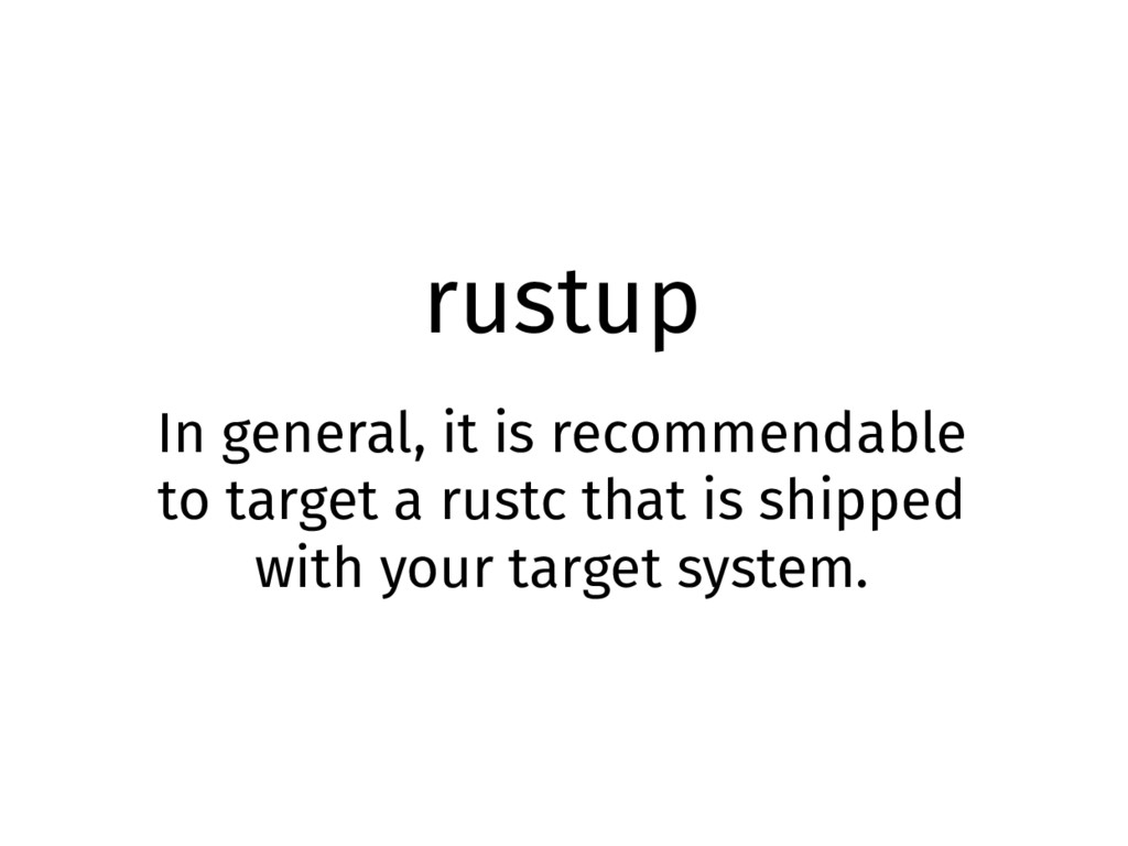 rustup In general, it is recommendable to targe...