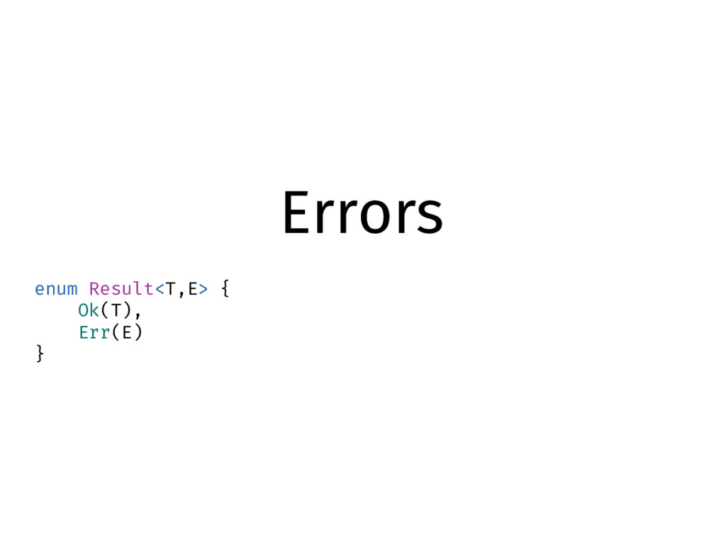 Errors enum Result<T,E> { Ok(T), Err(E) }