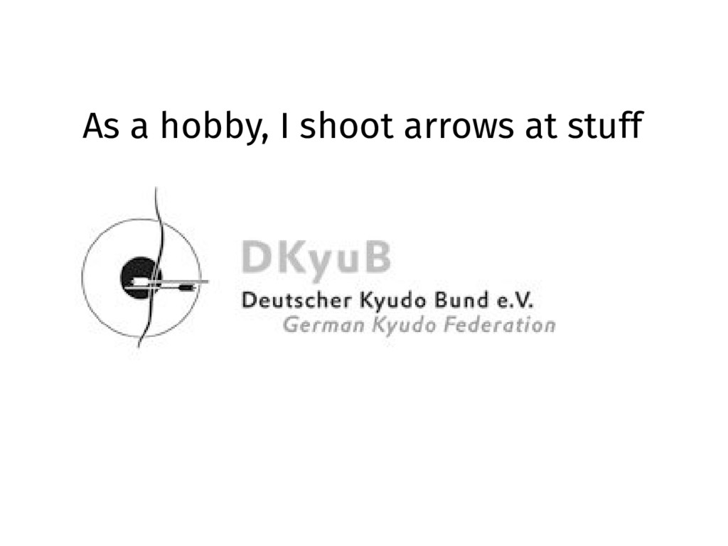 As a hobby, I shoot arrows at stuff