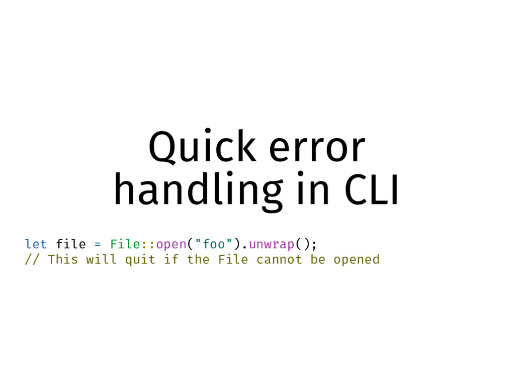 Quick error handling in CLI let file = File::op...