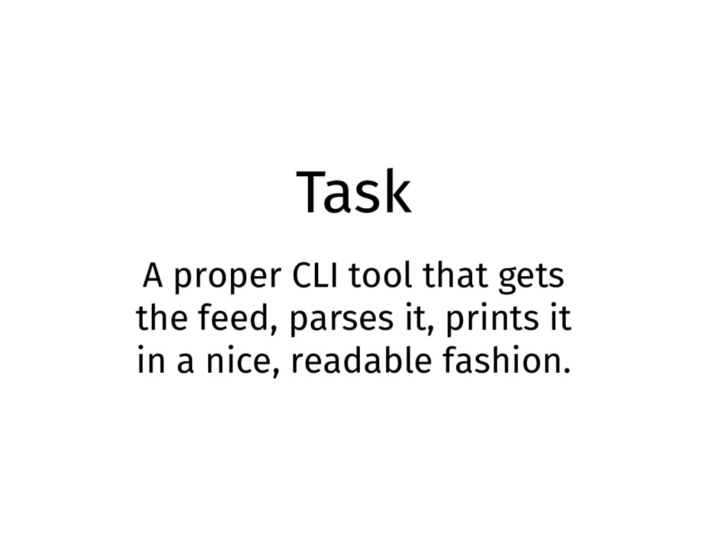 Task A proper CLI tool that gets the feed, pars...