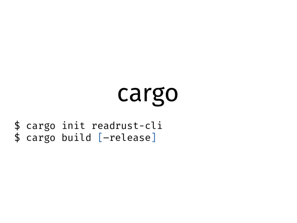 cargo $ cargo init readrust-cli $ cargo build [...