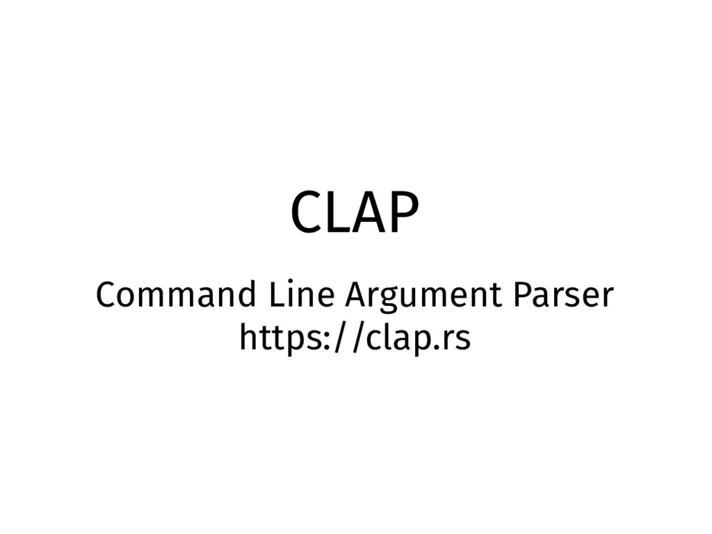 CLAP Command Line Argument Parser https://clap....