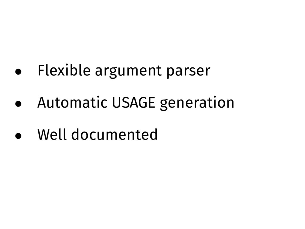• Flexible argument parser • Automatic USAGE ge...