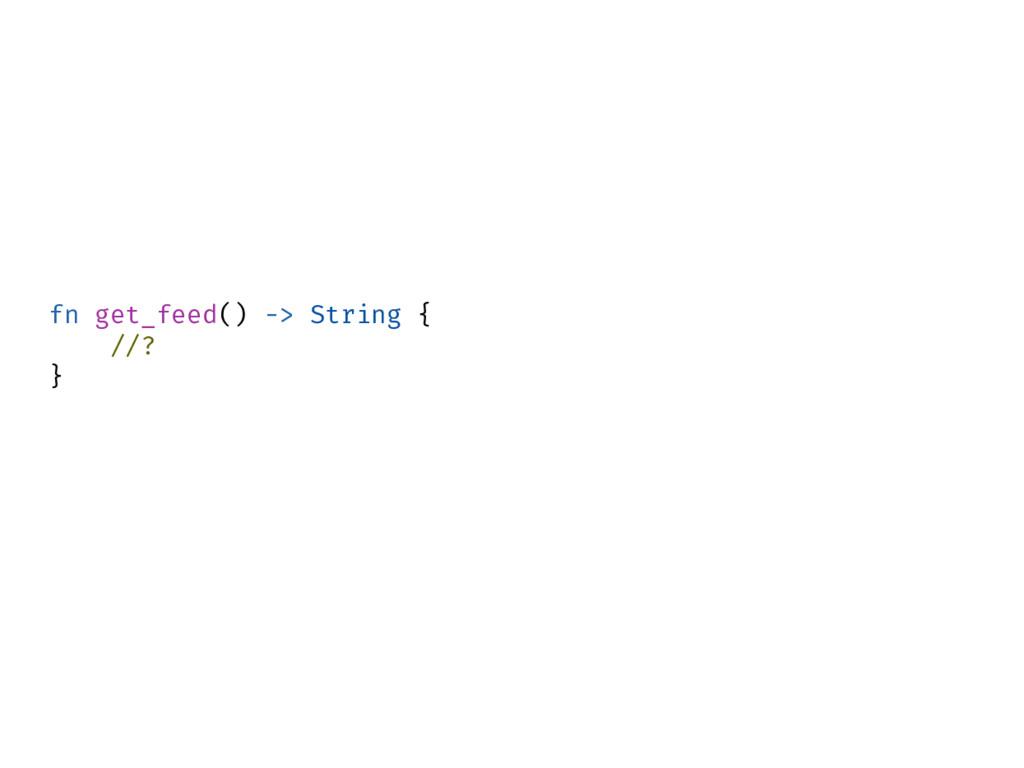 fn get_feed() -> String { //? }