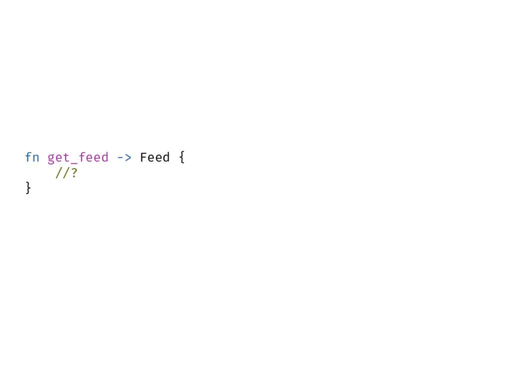 fn get_feed -> Feed { //? }