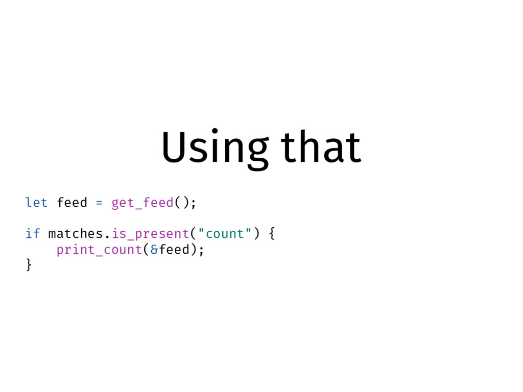 Using that let feed = get_feed(); if matches.is...