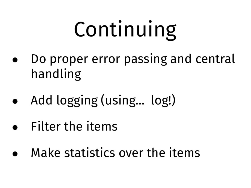 Continuing • Do proper error passing and centra...