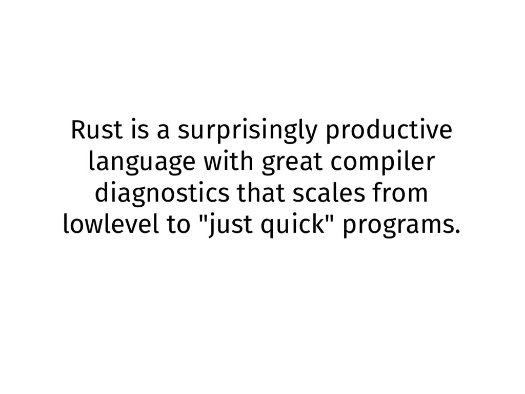 Rust is a surprisingly productive language with...