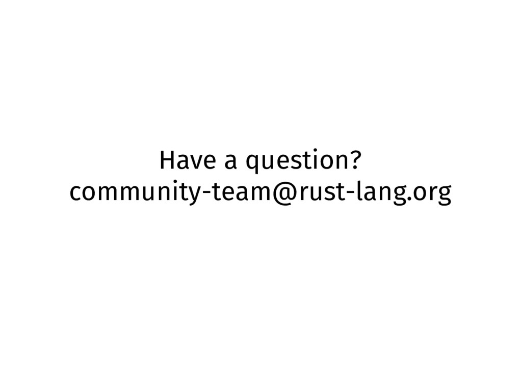 Have a question? community-team@rust-lang.org