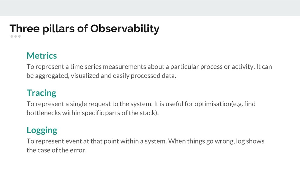 Three pillars of Observability Metrics To repre...