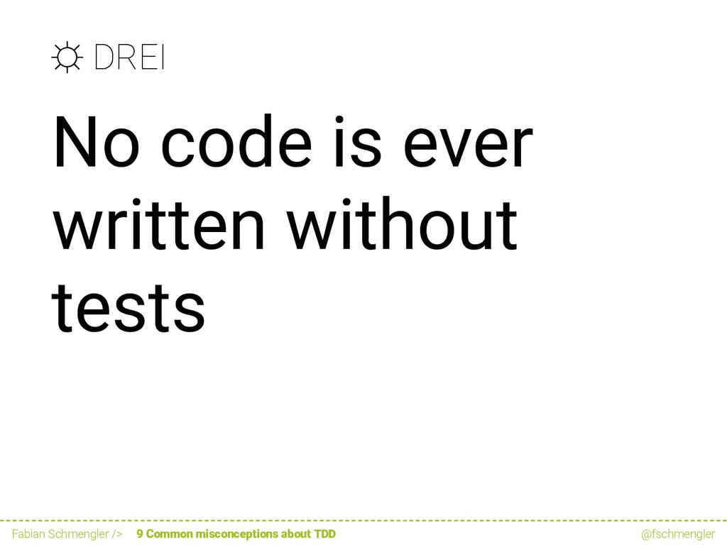 ☼ DREI No code is ever written without tests Fa...