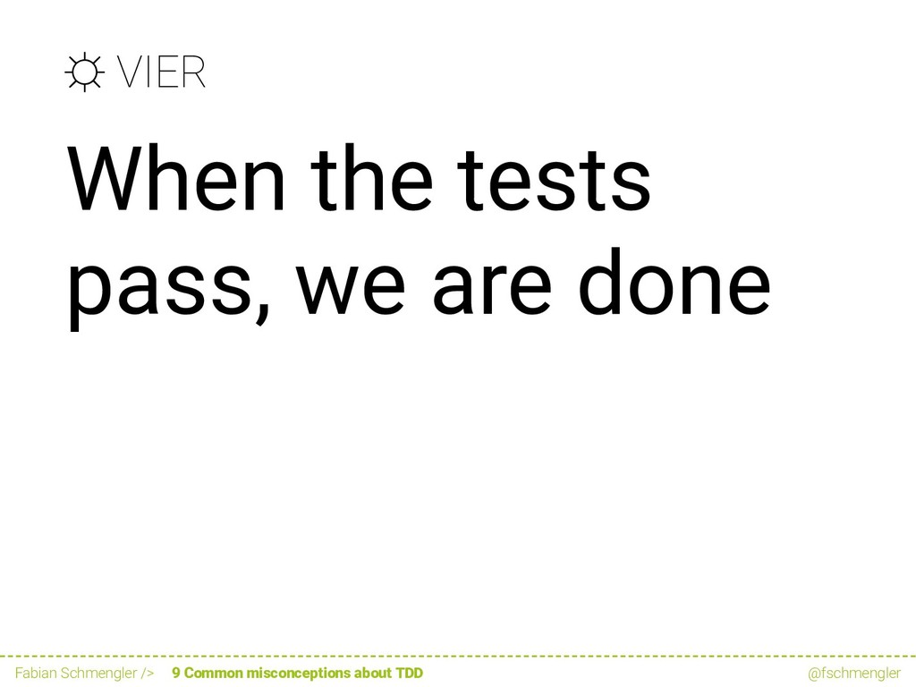 ☼ VIER When the tests pass, we are done Fabian ...