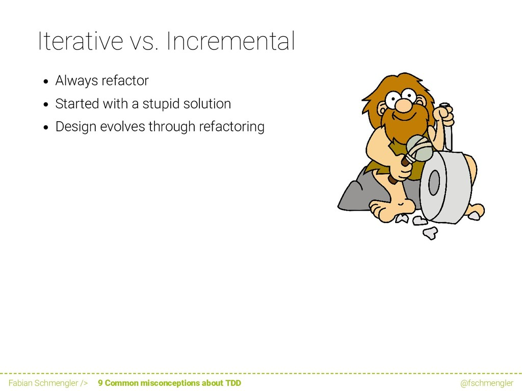 Iterative vs. Incremental Always refactor Start...