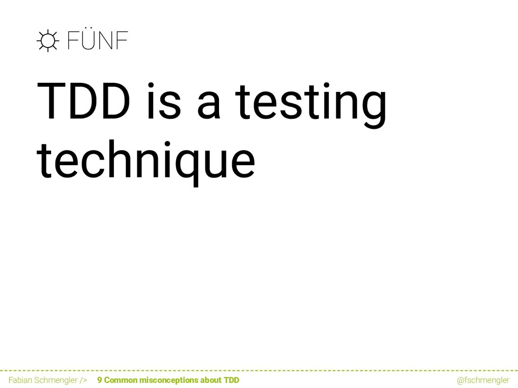 ☼ FÜNF TDD is a testing technique Fabian Schmen...