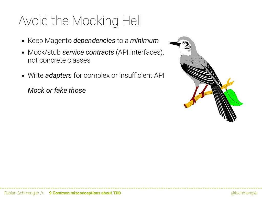 Avoid the Mocking Hell Keep Magento dependencie...