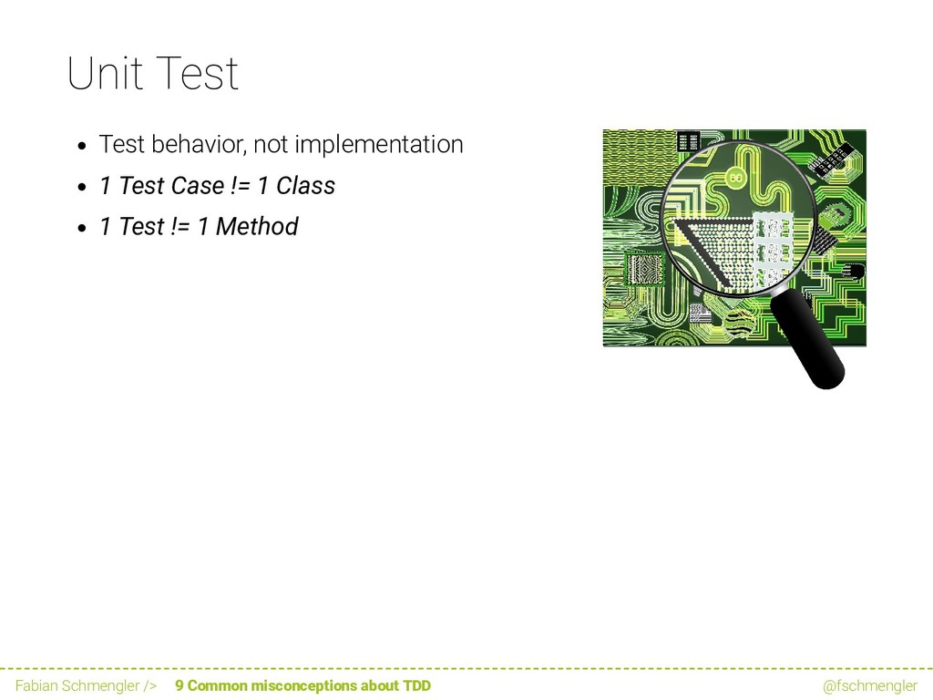 Unit Test Test behavior, not implementation 1 T...