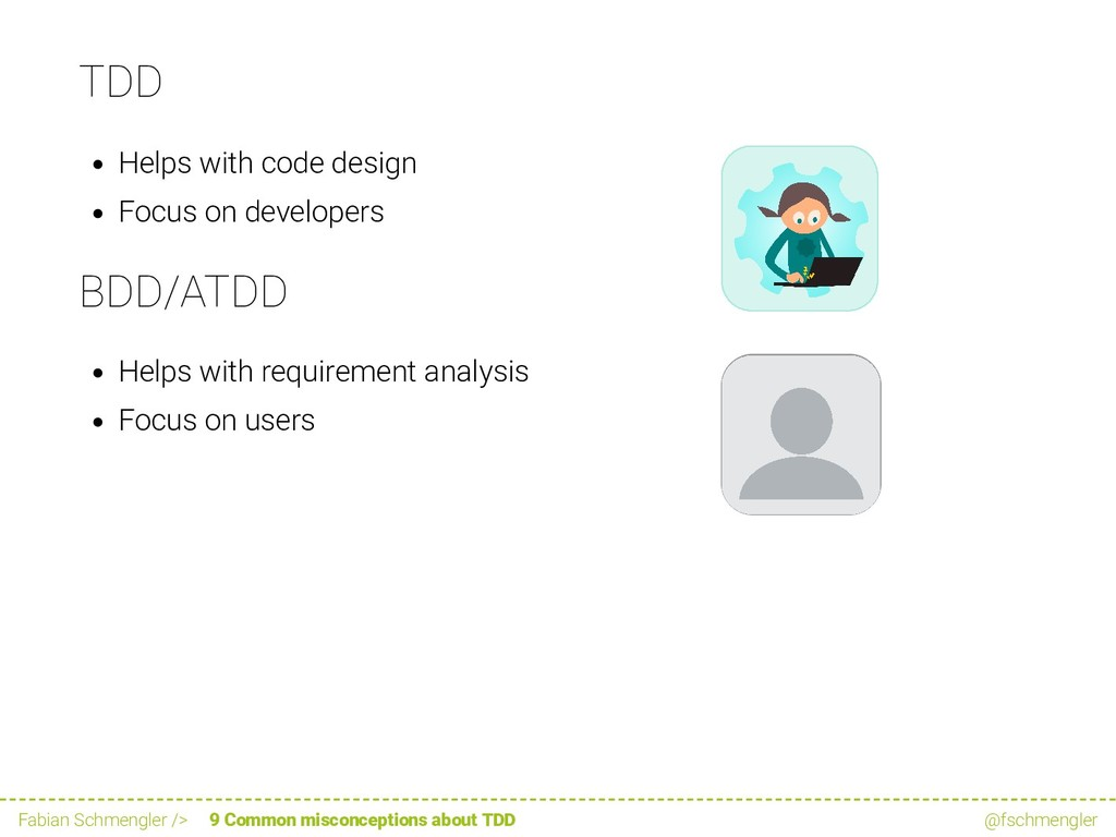 TDD Helps with code design Focus on developers ...