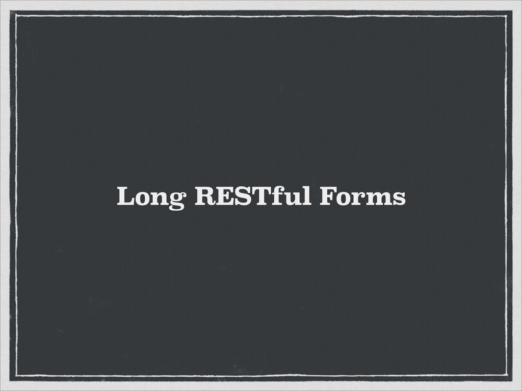 Long RESTful Forms