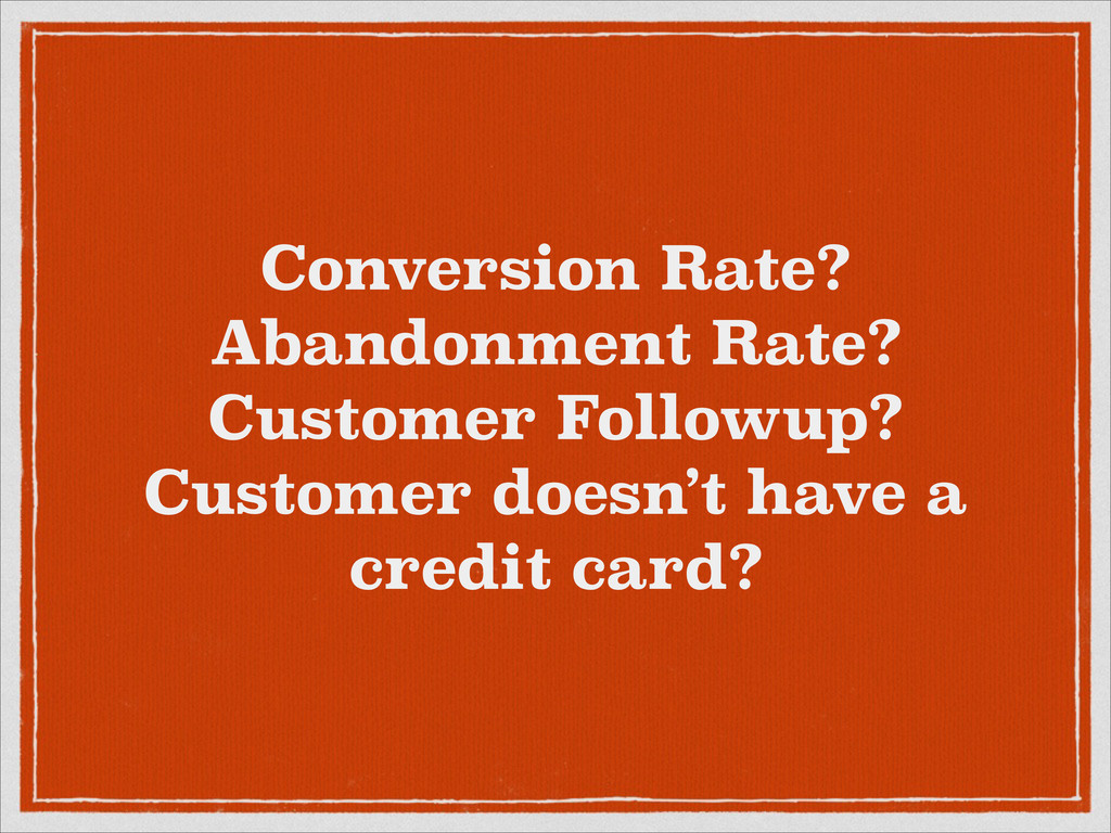 Conversion Rate? Abandonment Rate? Customer Fol...