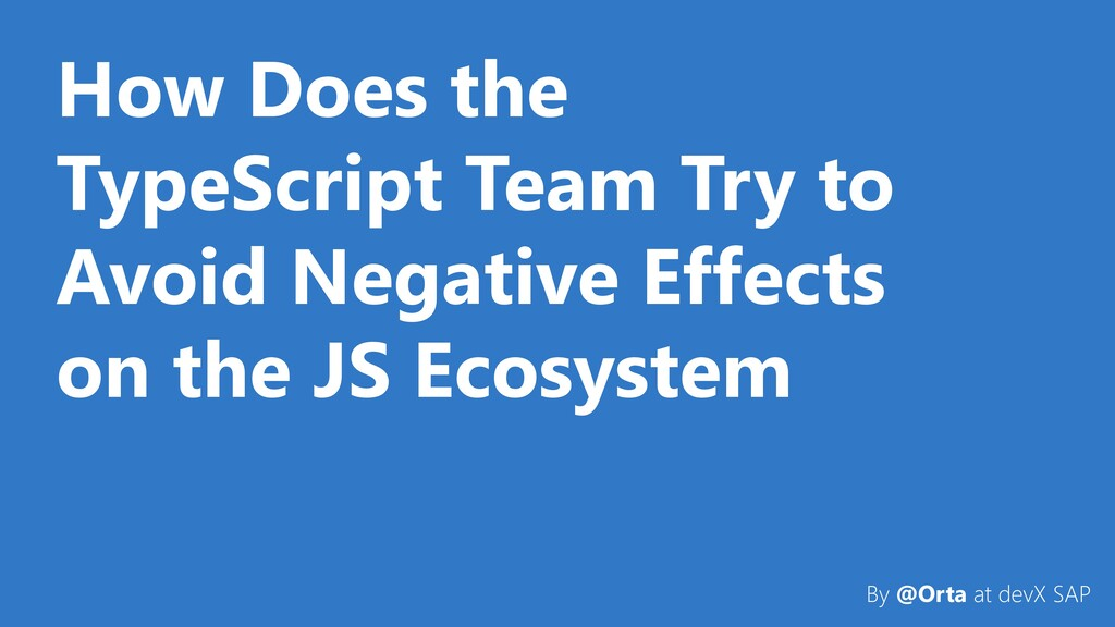 How Does the TypeScript Team Try to Avoid Negat...