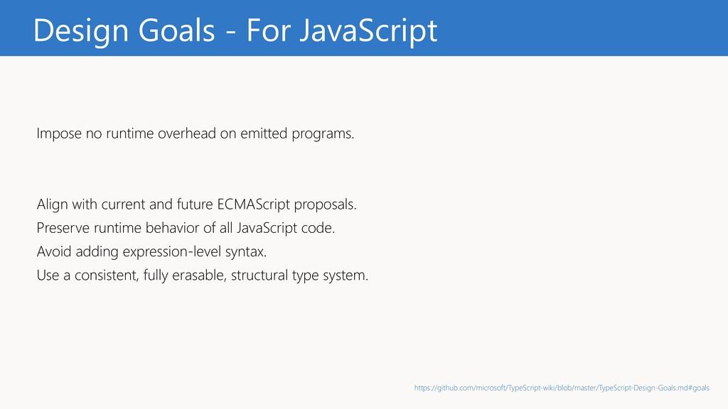 Design Goals - For JavaScript Impose no runtime...