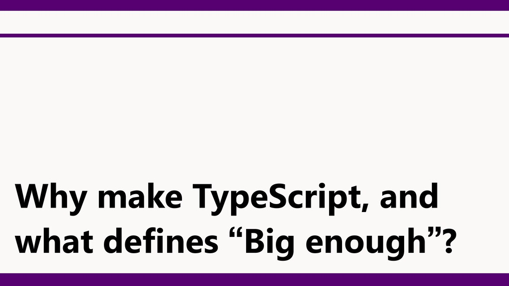 """Why make TypeScript, and what defines """"Big enou..."""