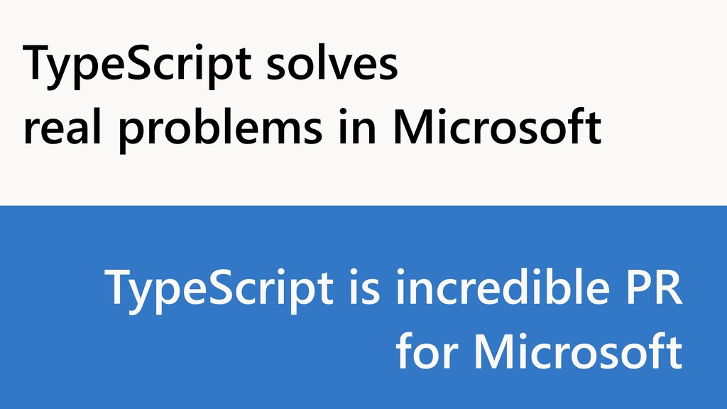 TypeScript solves  real problems in Microsoft ...
